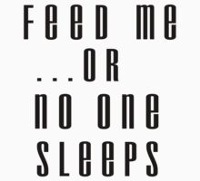 Feed me, or no one sleeps by WittyKids