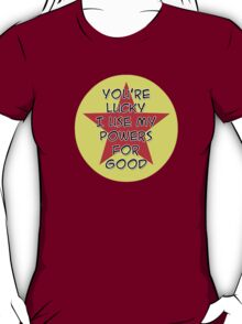 You're Lucky I Use My Powers For Good T-Shirt