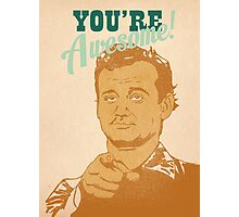 You're Awesome! Bill Murray Photographic Print