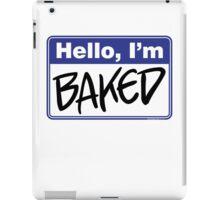 Hello, I'm Baked  iPad Case/Skin