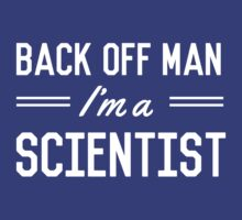 Back Off Man I'm a Scientist by careers
