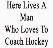 Here Lives A Man Who Loves To Coach Hockey  by supernova23