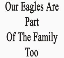 Our Eagles Are Part Of The Family Too  by supernova23