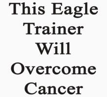 This Eagle Trainer Will Overcome Cancer  by supernova23