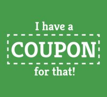 I Have a Coupon For That by bravos