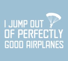 I Jump Out of Perfectly Good Airplanes by bravos