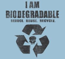 I Am Biodegradable  by ArtVixen