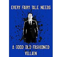 Every Fairy Tale Needs A Good Old Fashioned Villain Photographic Print