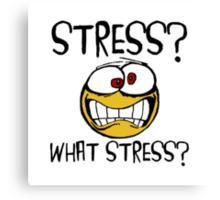 What Stress Canvas Print