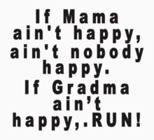 If Mama ain't happy, ain't nobody happy.If Gran.. by RoyalCrew
