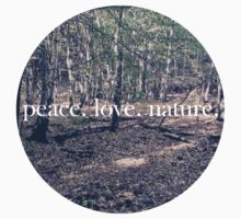 Peace. Love. Nature. by Katelyn Jean