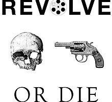 Revolve or Die (Black on Light) by watisdis