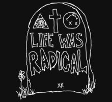 LIFE WAS RADICAL - WHITE by aiexturner