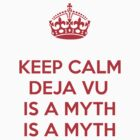KEEP CALM DEJA VU RED by DilettantO