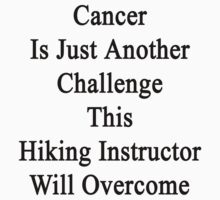 Cancer Is Just Another Challenge This Hiking Instructor Will Overcome by supernova23