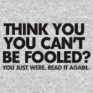 Think you can't be fooled? You just were. Read it again. by digerati