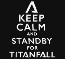 Keep Calm and standby for titanfall by zuber