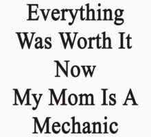 Everything Was Worth It Now My Mom Is A Mechanic  by supernova23