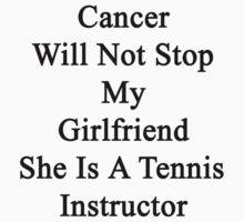 Cancer Will Not Stop My Girlfriend She Is A Tennis Instructor  by supernova23