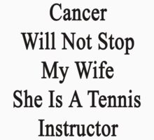 Cancer Will Not Stop My Wife She Is A Tennis Instructor  by supernova23