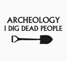 Archeology I Dig Dead People by BrightDesign