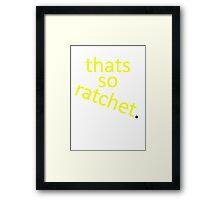 thats so ratchet. Framed Print