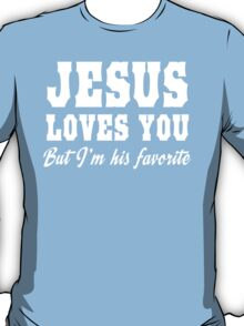 Jesus Loves You But I'm His Favorite T-Shirt