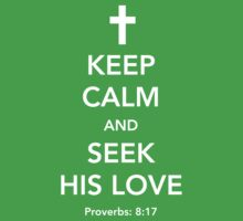 Keep Calm and Seek His Love by christianity