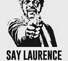 Say Laurence Fishburne Again! by edwardjmoran