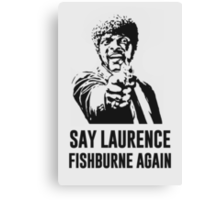 Say Laurence Fishburne Again! Canvas Print