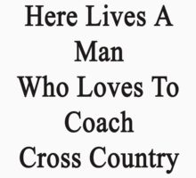 Here Lives A Man Who Loves To Coach Cross Country  by supernova23