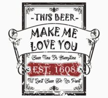 Beer Make Me Love You by dejava