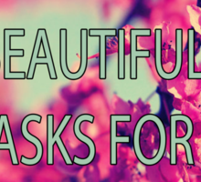 Nothing Beautiful Asks For Attn Sticker