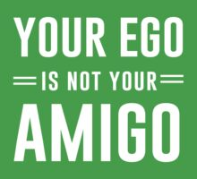 Your Ego Is Not Your Amigo by inspires