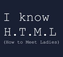 I know H.T.M.L (How to Meet Ladies) Kids Clothes