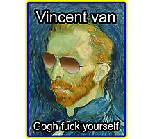 Vincent van Gogh Fuck Yourself Photographic Print