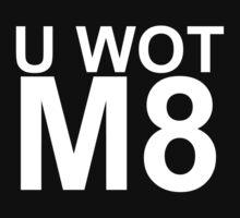 U WOT M8 shirt by Itzbarathon