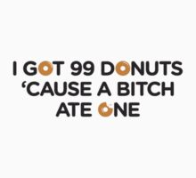 I got 99 donuts cos a bitch ate one by 1to7
