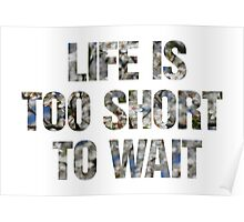 Life is too short to wait Poster