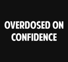 Overdose On Confidence by BrightDesign