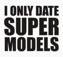 I Only Date Super Models by BrightDesign
