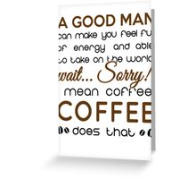 Coffee makes you feel full of energy Greeting Card