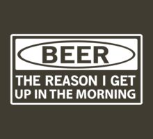Beer: The Reason I Get Up in the Morning by partyanimal