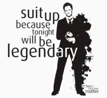 Suit up because tonight will be legendary! - HIMYM by evaparaiso