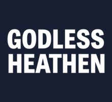 Godless Heathen by wondrous