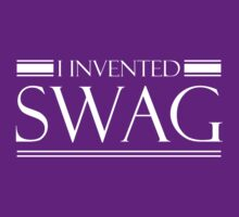 I Invented Swag by wondrous