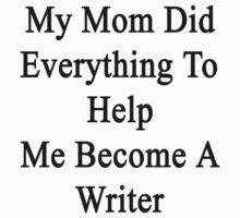 My Mom Did Everything To Help Me Become A Writer  by supernova23
