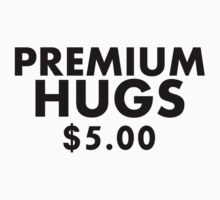 Premium Hugs $5.00 (Black Text) by MentalBlank