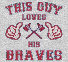This Guy Loves His Atlanta Braves Baseball T Shirt by xdurango