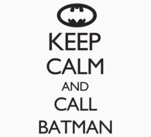 Keep Calm and Call Batman by spookydooky